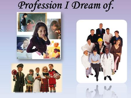 Profession I Dream of.. About Myself I was born on the 3 rd of Febrary in 1995. I have a large family: father, mother and two little brothers.