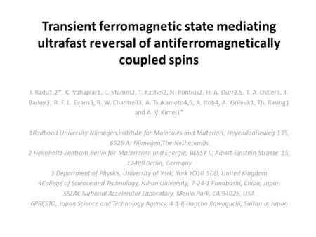 Transient ferromagnetic state mediating ultrafast reversal of antiferromagnetically coupled spins I. Radu1,2*, K. Vahaplar1, C. Stamm2, T. Kachel2, N.