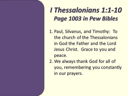 I Thessalonians 1:1-10 Page 1003 in Pew Bibles 1.Paul, Silvanus, and Timothy: To the church of the Thessalonians in God the Father and the Lord Jesus Christ.