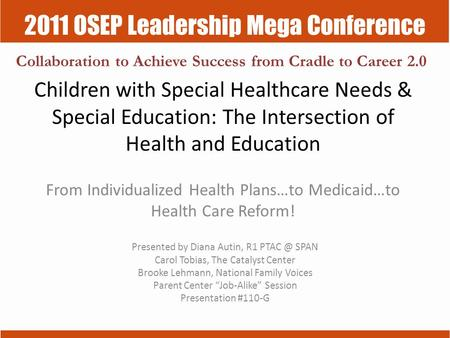 2011 OSEP Leadership Mega Conference Collaboration to Achieve Success from Cradle to Career 2.0 Children with Special Healthcare Needs & Special Education: