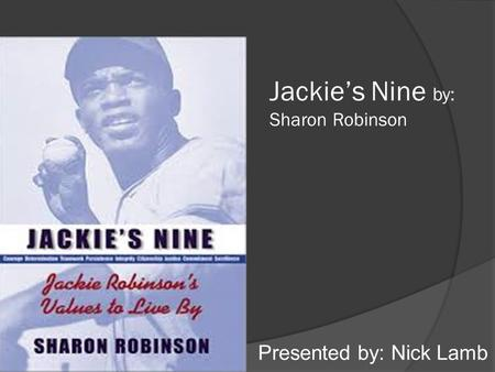 Jackie's Nine by: Sharon Robinson Presented by: Nick Lamb.