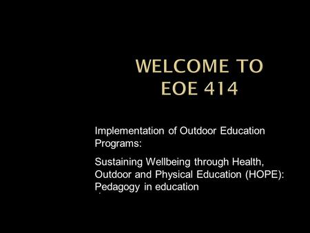 Implementation of Outdoor Education Programs: Sustaining Wellbeing through Health, Outdoor and Physical Education (HOPE): Pedagogy in education.