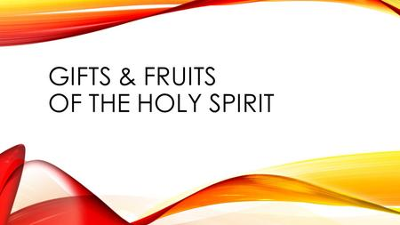 GIFTS & FRUITS OF THE HOLY SPIRIT. HOLY SPIRIT GIFTS and FRUITS of the Holy Spirit GIFTS are what we are GIVEN by God to participate and grow in the Trinity.