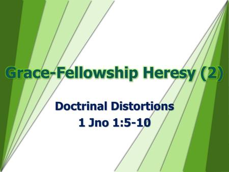 Doctrinal Distortions 1 Jno 1:5-10. False framework for salvationFalse framework for salvation False framework for fellowshipFalse framework for fellowship.