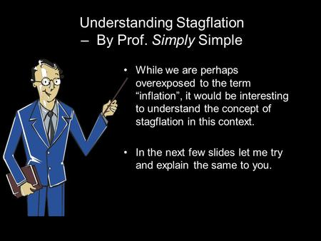 "Understanding Stagflation – By Prof. Simply Simple While we are perhaps overexposed to the term ""inflation"", it would be interesting to understand the."
