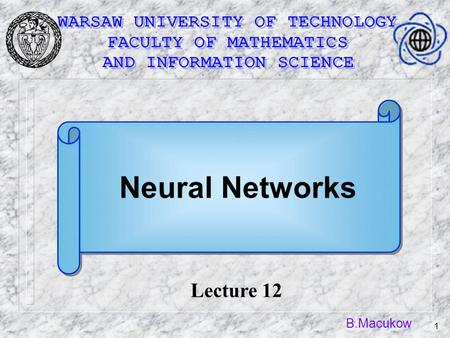 B.Macukow 1 Lecture 12 Neural Networks. B.Macukow 2 Neural Networks for Matrix Algebra Problems.