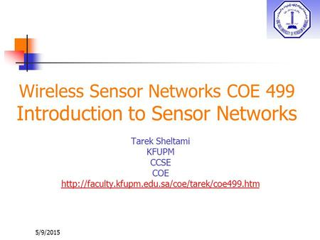 Wireless Sensor Networks COE 499 Introduction to Sensor Networks