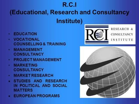R.C.I (Educational, Research and Consultancy Institute) EDUCATION VOCATIONAL COUNSELLING & TRAINING MANAGEMENT CONSULTANCY PROJECT MANAGEMENT MARKETING.