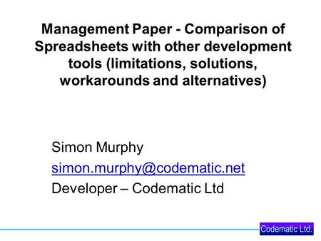 Management Paper - Comparison of Spreadsheets with other development tools (limitations, solutions, workarounds and alternatives) Simon Murphy