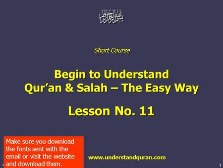 1 www.understandquran.com Short Course Begin to Understand Qur'an & Salah – The Easy Way Lesson No. 11 www.understandquran.com www.understandquran.com.