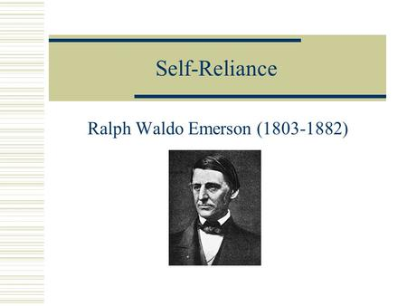 an analysis of transcendentalism in self reliance by ralph waldo emerson Ralph waldo emerson's essay self-reliance is a great self-help source, the goal of which is to promote transcendentalism and simultaneously help the reader.