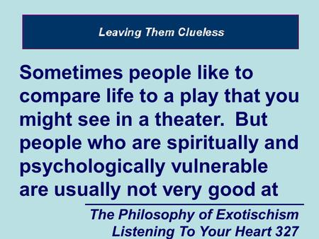 The Philosophy of Exotischism Listening To Your Heart 327 Sometimes people like to compare life to a play that you might see in a theater. But people who.