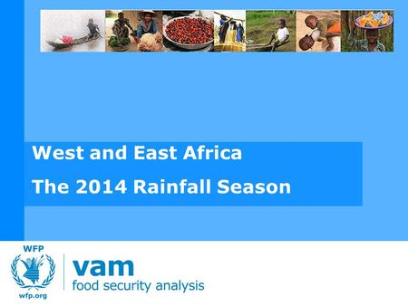 West and East Africa The 2014 Rainfall Season. WEST AFRICA SEASONAL ANALYSIS - 2014 SAHEL The Sahel region has undergone significant and widespread rainfall.