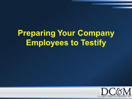 Preparing Your Company Employees to Testify. Types of Company Witnesses Fact Witnesses – Persons with personal knowledge of relevant facts Fact Witnesses.
