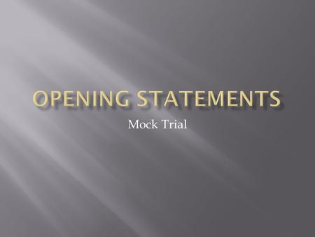 Mock Trial.  GOAL IS TO MAP OUT YOUR CASE IN A STORY  TELL A STORY FROM YOUR PERSPECTIVE  DO NOT ARGUE!