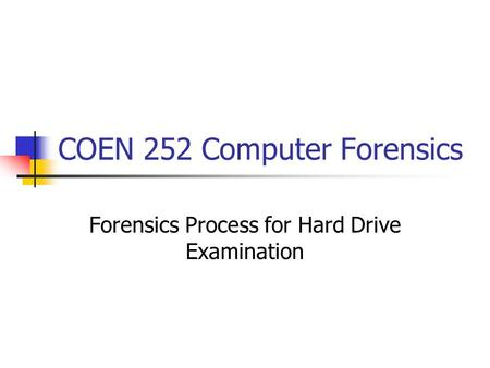 COEN 252 Computer Forensics Forensics Process for Hard Drive Examination.