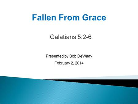 Galatians 5:2-6 Presented by Bob DeWaay February 2, 2014 Fallen From Grace.