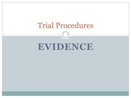 EVIDENCE Trial Procedures. What is the point of Evidence? Evidence is the way in which the Crown and the defence try to reconstruct the chain of events.