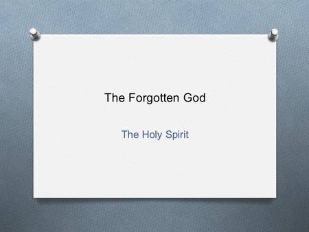 The Forgotten God The Holy Spirit.
