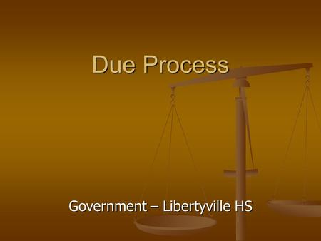 Government – Libertyville HS Due Process. What is Due Process? Due Process is part of the Fifth Amendment (federal government) Due Process is part of.