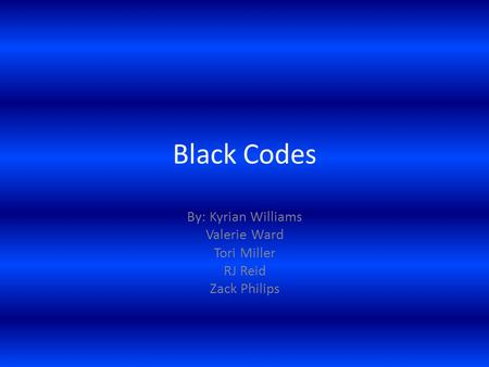 Black Codes By: Kyrian Williams Valerie Ward Tori Miller RJ Reid Zack Philips.