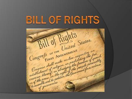 What is it?  The Bill of Rights is the first 10 amendments to our Constitution  Amend – to change or add.