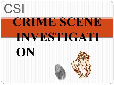 CSI CRIME SCENE INVESTIGATI ON. Most people are familiar with forensics as it is portrayed on television in such things as CSI, NCIS and other detective.