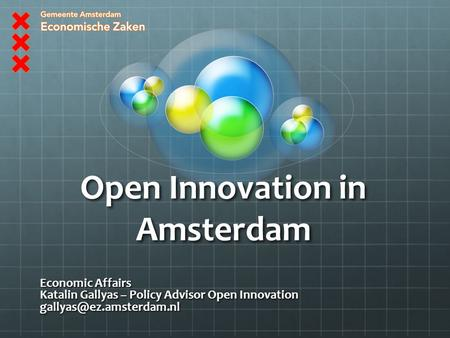 Open Innovation in Amsterdam Economic Affairs Katalin Gallyas – Policy Advisor Open Innovation