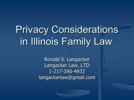 Privacy Considerations in Illinois Family Law Ronald S. Langacker Langacker Law, LTD