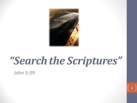 """Search the Scriptures"" John 5:39 1. John 5:39 - KJV ""Search the scriptures; for in them ye think ye have eternal life: and they are they which testify."