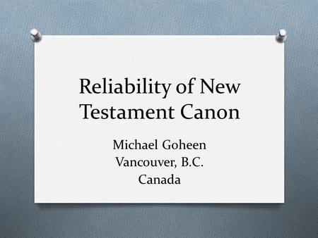 Reliability of New Testament Canon Michael Goheen Vancouver, B.C. Canada.