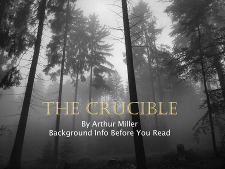 The Crucible By Arthur Miller Background Info Before You Read.