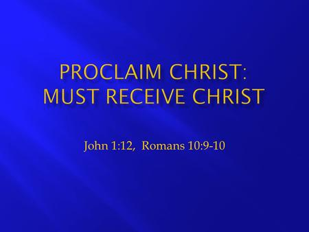 Proclaim Christ: Must Receive Christ