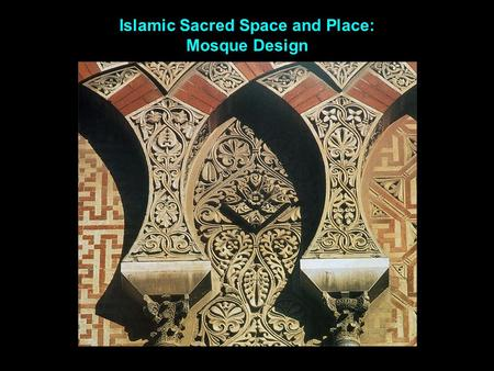 Islamic Sacred Space and Place: Mosque Design. Early period (622-900) Centralized empire Middle period (900-1500) Regional centers and local powers Late.