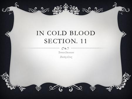 IN COLD BLOOD SECTION. 11 Terence Stevenson Destiny Cruz.