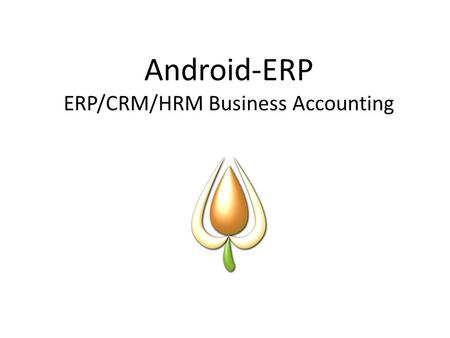 Android-ERP ERP/CRM/HRM Business Accounting. Understanding our clients  You cannot be in control of a business if you don't know what is going on. With.