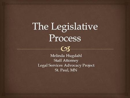 Melinda Hugdahl Staff Attorney Legal Services Advocacy Project St. Paul, MN.