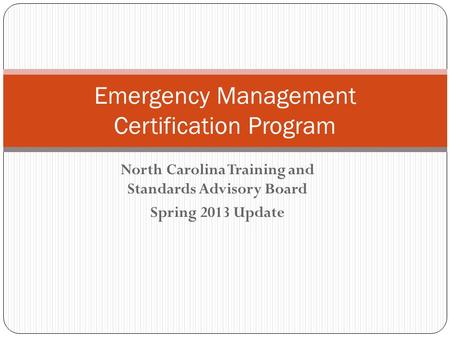 North Carolina Training and Standards Advisory Board Spring 2013 Update Emergency Management Certification Program.
