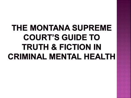 False (mostly) State v. Korell, 213 Mont. 316 (1984) State v. Byers, 261 Mont. 17 (1993) Citing Leland v. Oregon, 343 US 790 – but see Treweiler's dissent.