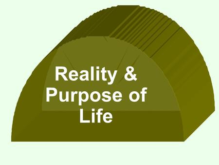 "Reality & Purpose of Life. Reality of Life Two Deaths and Two Lives ""How can you disbelieve in Allah? Seeing that you were dead and He gave you life."