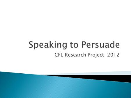 CFL Research Project 2012. The process of creating, reinforcing, or changing people's beliefs or actions.