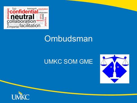 Ombudsman UMKC SOM GME. Ombudsman Objective: The position of Ombudsman for Graduate Medical Education (GME) was developed to promote a positive climate.