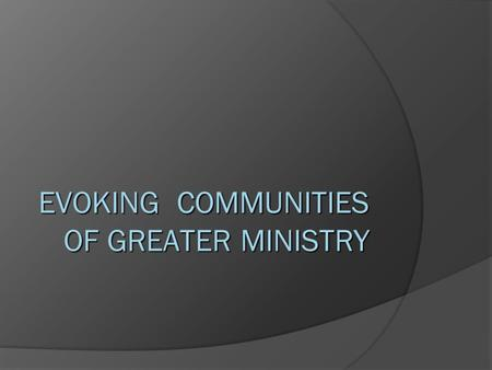 EVOKING COMMUNITIES OF GREATER MINISTRY. Obstacles to Authentic Evocative Leadership  Professionalism  Doing to others what you wouldn't want done to.