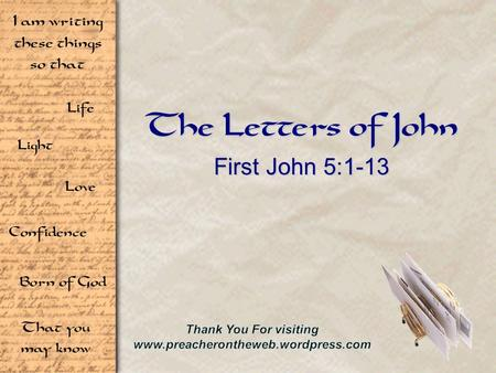 Life Light Love I am writing these things so that Confidence Born of God That you may know The Letters of John First John 5:1-13.