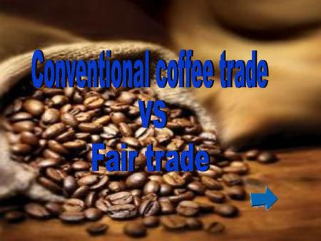 Conventional Coffee Trade Coffee Fair Trade click on the button to know more.