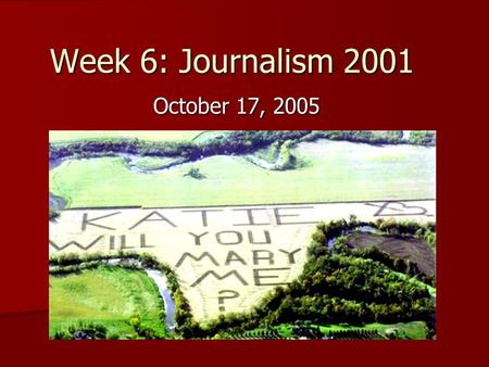 Week 6: Journalism 2001 October 17, 2005. North Dakota Proposal! Grand Forks Herald: Grand Forks Herald: –http://www.grandforks.com/mld/grandforks/12892698.htm.