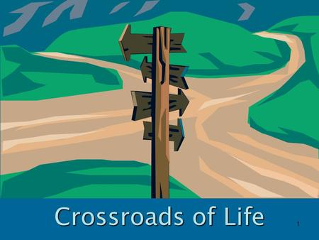 1 Crossroads of Life. 2 Crossroads of our Lives Show me Your ways, O LORD; Teach me Your paths. Lead me in Your truth and teach me, For You are the God.