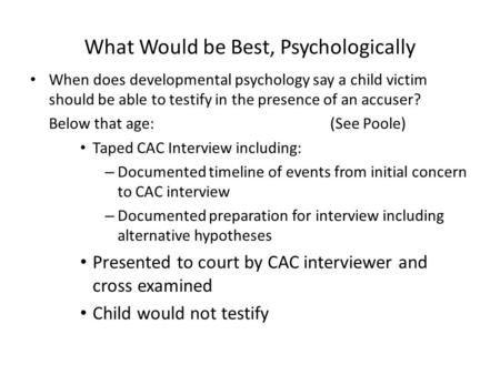 What Would be Best, Psychologically When does developmental psychology say a child victim should be able to testify in the presence of an accuser? Below.