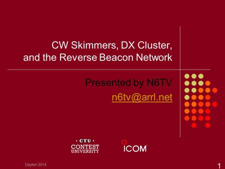 CW Skimmers, DX Cluster, and the Reverse Beacon Network Presented by N6TV Dayton 2014 1.