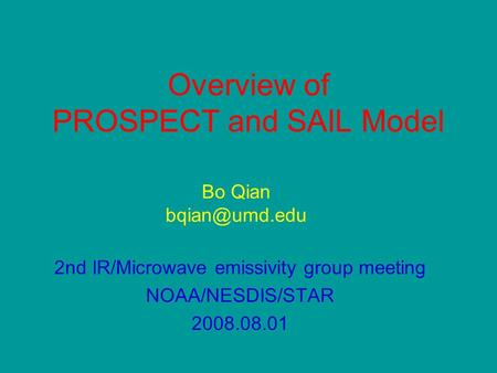 Overview of PROSPECT and SAIL Model 2nd IR/Microwave emissivity group meeting NOAA/NESDIS/STAR 2008.08.01 Bo Qian